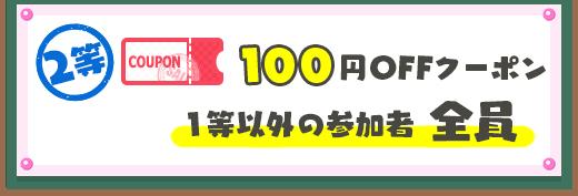 2等 100円OFFクーポン 1等以外の参加者全員