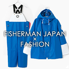 FISHERMAN JAPAN × FASHION