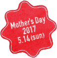 Mother's Day 2017 5.14(sun)