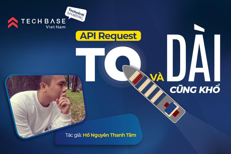 API Request, to và dài quá cũng khổ!