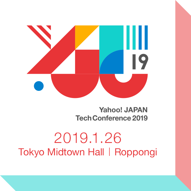 Yahoo! JAPAN Tech Conference 2019 2019.1.26 | Tokyo Midtown Hall