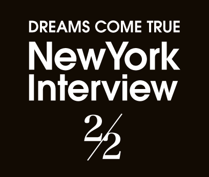 DREAMS COME TRUE NewYork Interview 2/2