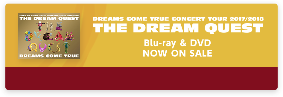 初回プレス分封入特典 DREAMS COME TRUE CONCERT TOUR 2017/2018  THE DREAM QUEST Blu-ray & NOW ON SALE