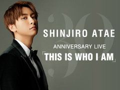 SHINJIRO ATAE/Anniversary Live「THIS IS WHO I AM」