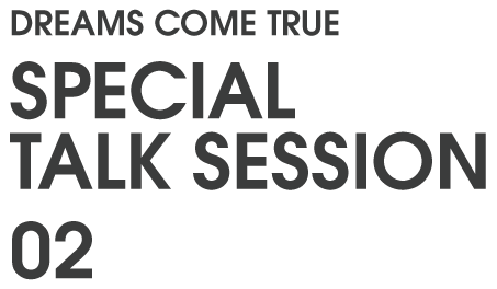 DREAMS COME TRUE SPECIAL TALK SESSION 02