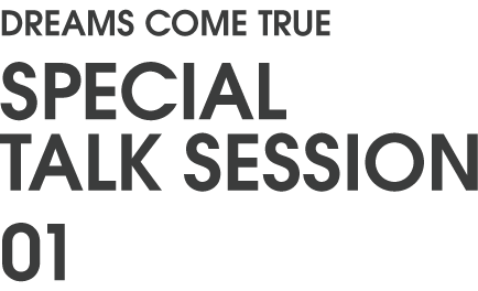 DREAMS COME TRUE SPECIAL TALK SESSION 01