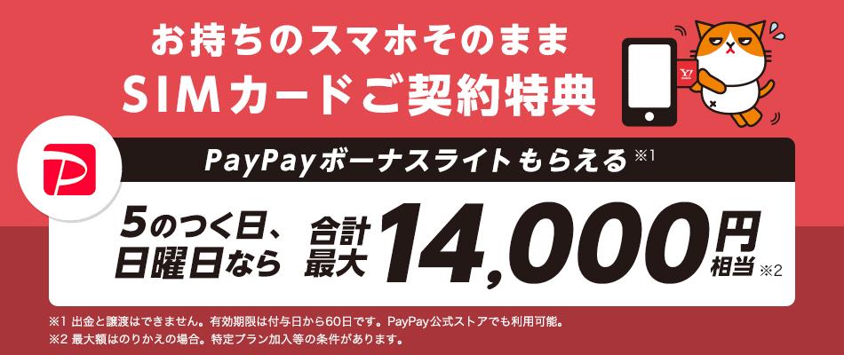 お持ちのスマホそのまま SIMカードご契約特典 PayPayボーナスライトもらえる※1 5のつく日、日曜日なら 合計最大14,000円※2 相当 ※1 出金と譲渡はできません。有効期限は付与日から60日です。PayPay公式ストアでも利用可能。 ※2 最大額はのりかえの場合。特定プラン加入等の条件があります。